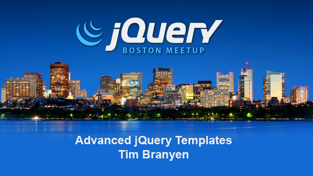 Advanced jQuery Templates by Tim Branyen